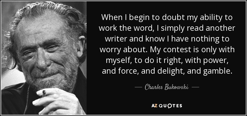 quote-when-i-begin-to-doubt-my-ability-to-work-the-word-i-simply-read-another-writer-and-know-charles-bukowski-38-8-0835